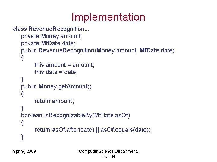 Implementation class Revenue. Recognition. . . private Money amount; private Mf. Date date; public