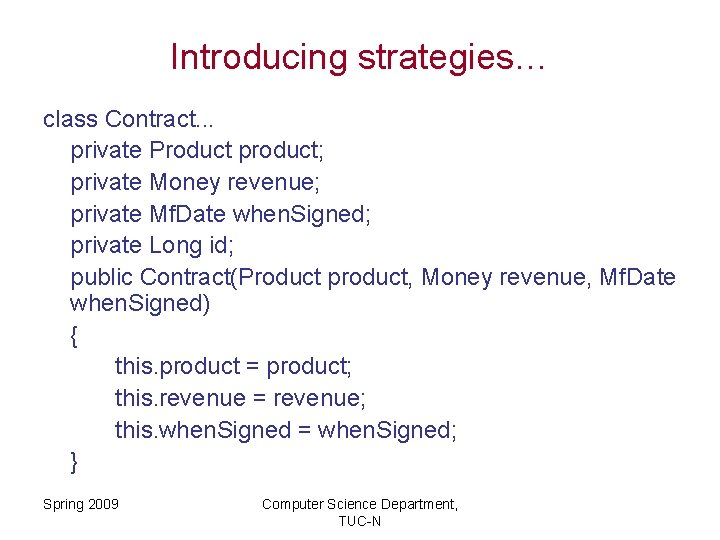 Introducing strategies… class Contract. . . private Product product; private Money revenue; private Mf.