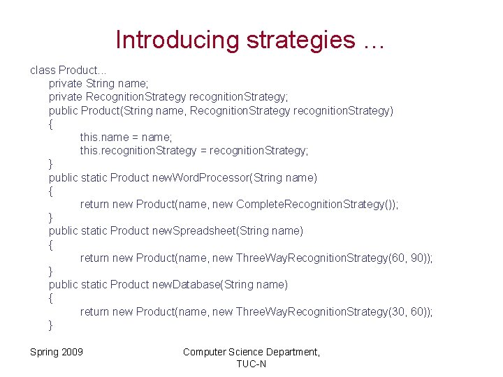 Introducing strategies … class Product. . . private String name; private Recognition. Strategy recognition.