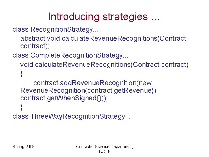 Introducing strategies … class Recognition. Strategy. . . abstract void calculate. Revenue. Recognitions(Contract contract);