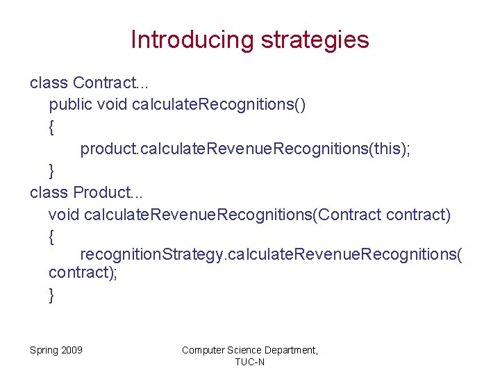 Introducing strategies class Contract. . . public void calculate. Recognitions() { product. calculate. Revenue.