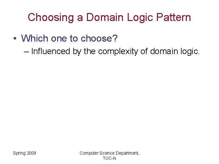 Choosing a Domain Logic Pattern • Which one to choose? – Influenced by the