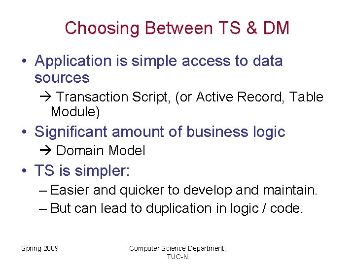 Choosing Between TS & DM • Application is simple access to data sources Transaction