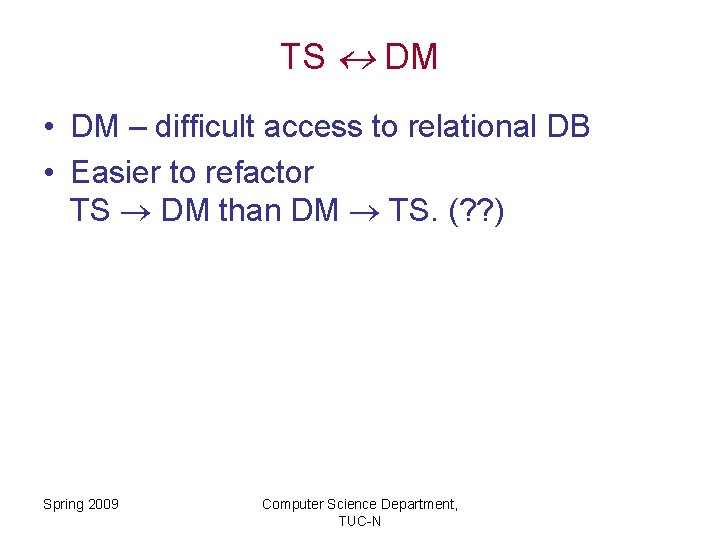 TS DM • DM – difficult access to relational DB • Easier to refactor
