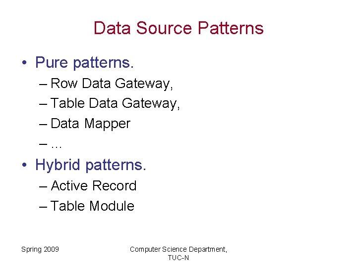 Data Source Patterns • Pure patterns. – Row Data Gateway, – Table Data Gateway,