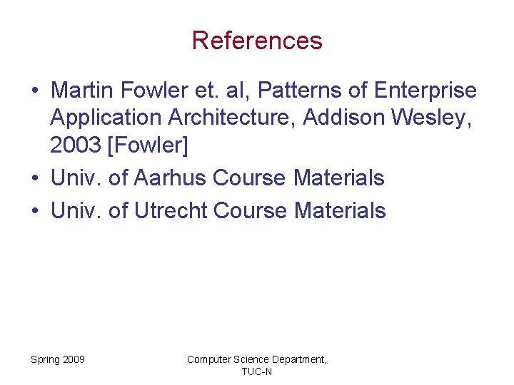 References • Martin Fowler et. al, Patterns of Enterprise Application Architecture, Addison Wesley, 2003