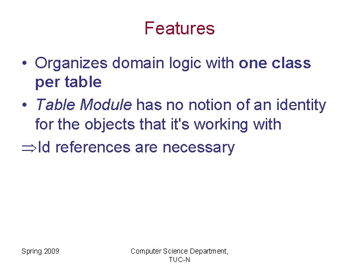 Features • Organizes domain logic with one class per table • Table Module has