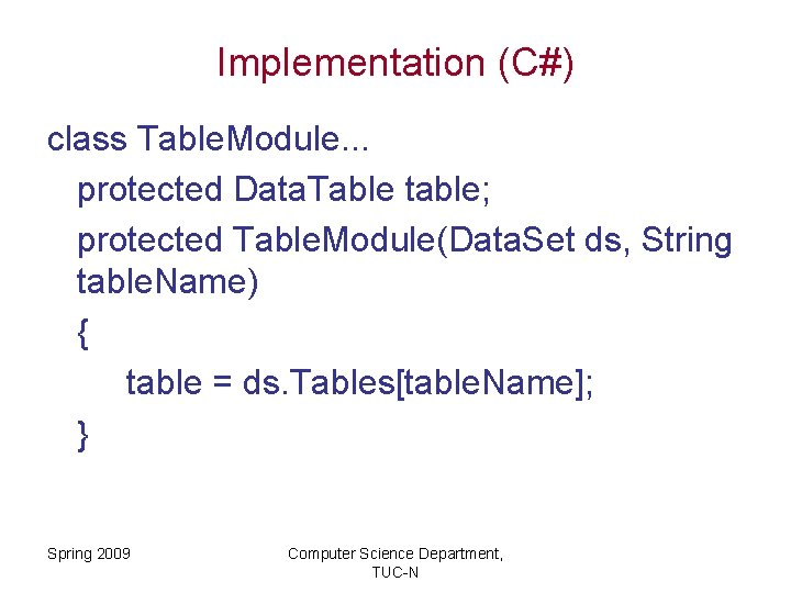 Implementation (C#) class Table. Module. . . protected Data. Table table; protected Table. Module(Data.
