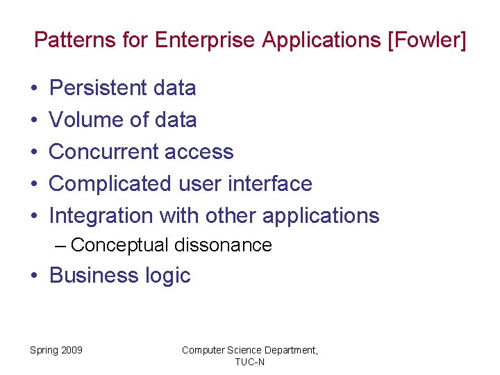 Patterns for Enterprise Applications [Fowler] • • • Persistent data Volume of data Concurrent