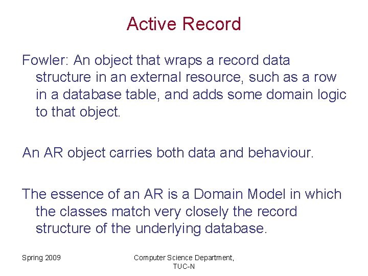 Active Record Fowler: An object that wraps a record data structure in an external