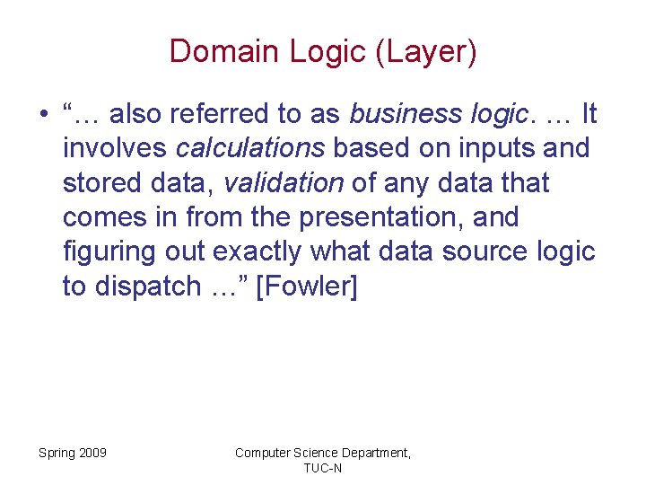 """Domain Logic (Layer) • """"… also referred to as business logic. … It involves"""