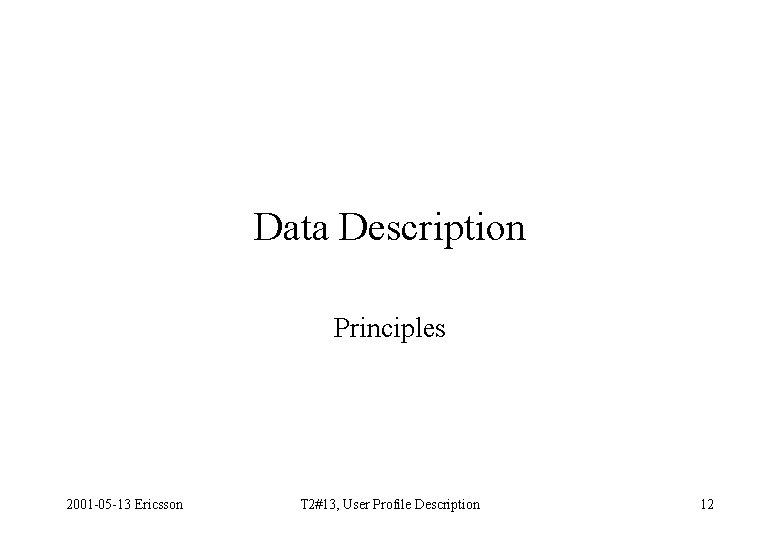 Data Description Principles 2001 -05 -13 Ericsson T 2#13, User Profile Description 12