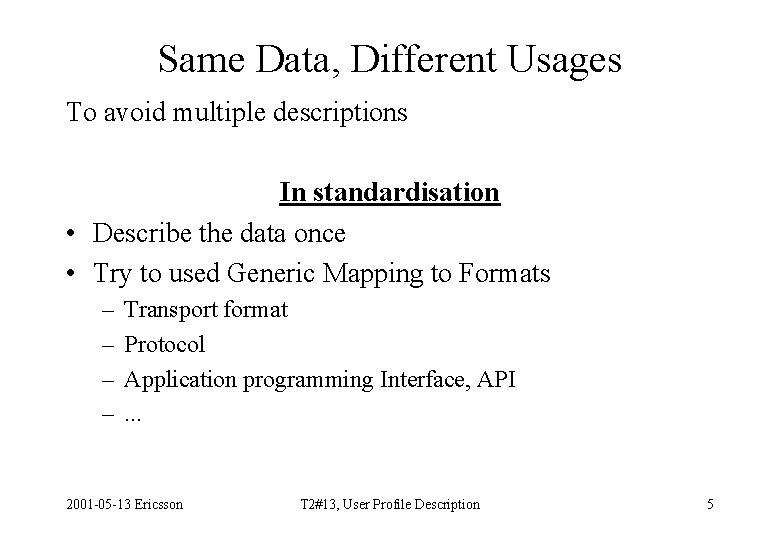 Same Data, Different Usages To avoid multiple descriptions In standardisation • Describe the data
