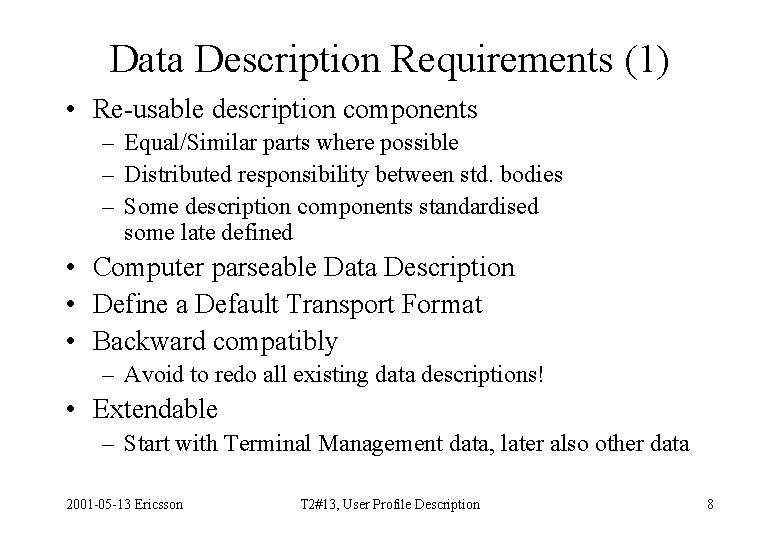 Data Description Requirements (1) • Re-usable description components – Equal/Similar parts where possible –