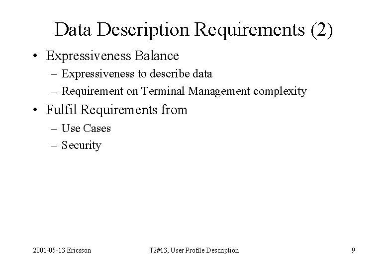 Data Description Requirements (2) • Expressiveness Balance – Expressiveness to describe data – Requirement