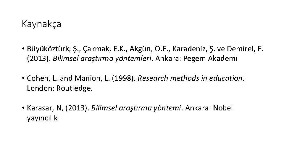 Kaynakça • Büyüköztürk, Ş. , Çakmak, E. K. , Akgün, Ö. E. , Karadeniz,