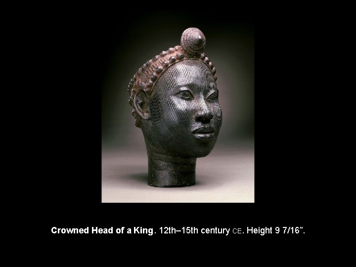 "Crowned Head of a King. 12 th– 15 th century CE. Height 9 7/16""."