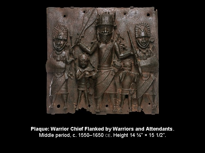 Plaque: Warrior Chief Flanked by Warriors and Attendants. Middle period, c. 1550– 1650 CE.