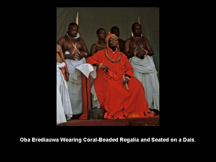 Oba Erediauwa Wearing Coral-Beaded Regalia and Seated on a Dais.