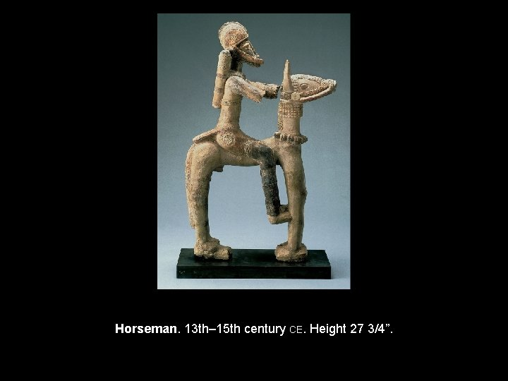 "Horseman. 13 th– 15 th century CE. Height 27 3/4""."