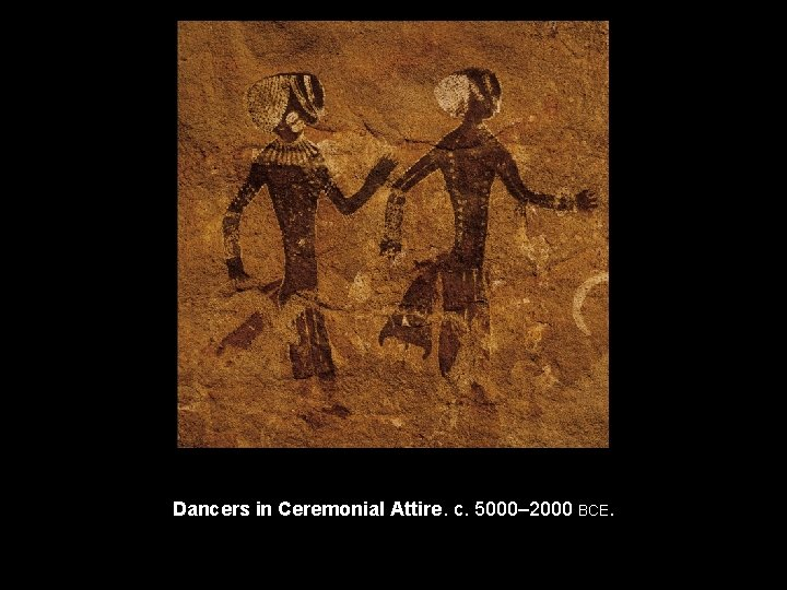 Dancers in Ceremonial Attire. c. 5000– 2000 BCE.
