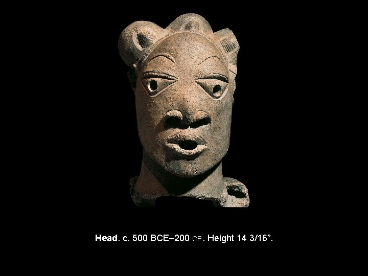"Head. c. 500 BCE– 200 CE. Height 14 3/16""."