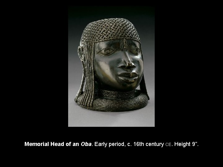 "Memorial Head of an Oba. Early period, c. 16 th century CE. Height 9""."