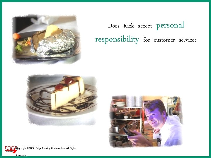 Does Rick accept responsibility Copyright © 2002 Edge Training Systems, Inc. All Rights Reserved.