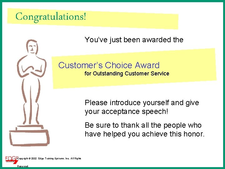 Congratulations! You've just been awarded the Customer's Choice Award for Outstanding Customer Service Please