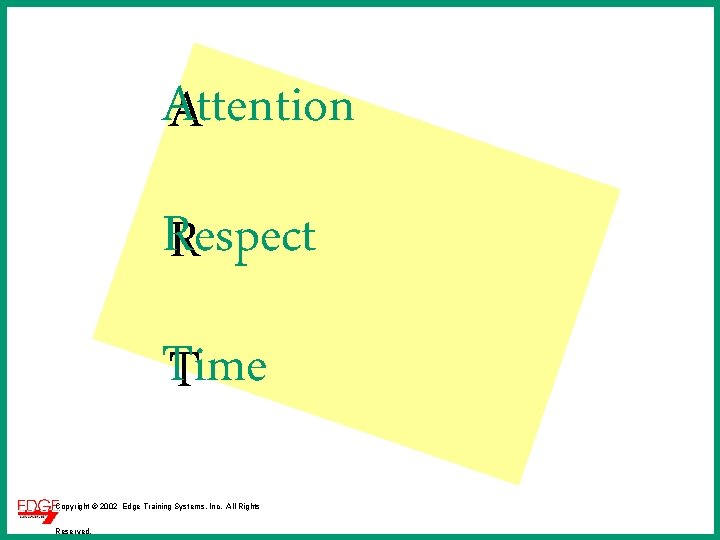 Attention A Respect R Time T Copyright © 2002 Edge Training Systems, Inc. All