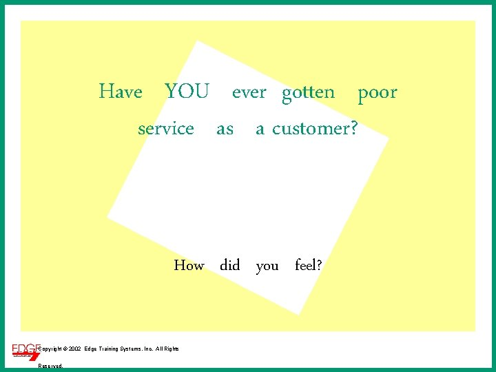 Have YOU ever gotten poor service as a customer? How did you feel? Copyright