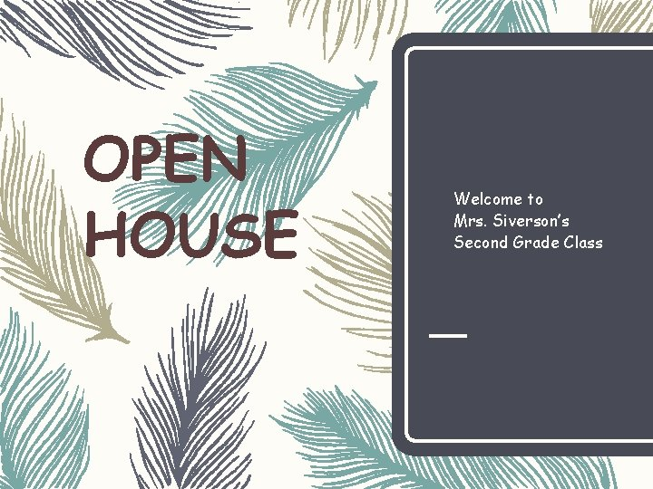 OPEN HOUSE Welcome to Mrs. Siverson's Second Grade Class