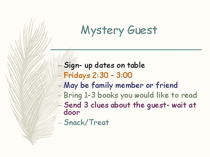 Mystery Guest – Sign- up dates on table – Fridays 2: 30 – 3: