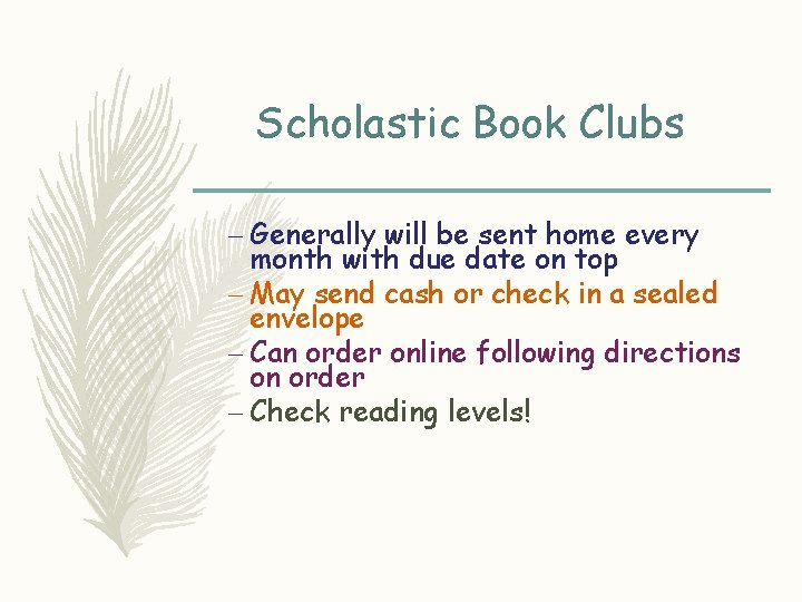 Scholastic Book Clubs – Generally will be sent home every month with due date