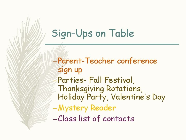 Sign-Ups on Table – Parent-Teacher conference sign up – Parties- Fall Festival, Thanksgiving Rotations,