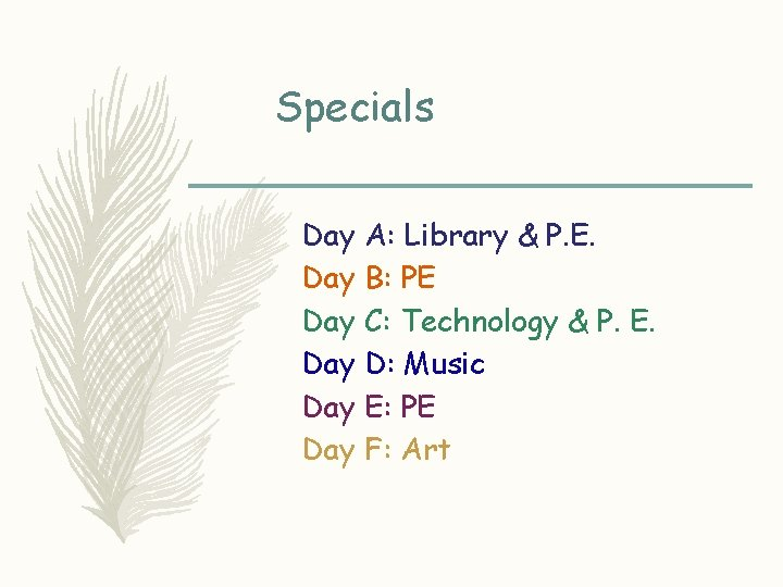 Specials Day A: Library & P. E. Day B: PE Day C: Technology &