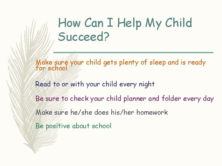 How Can I Help My Child Succeed? Make sure your child gets plenty of