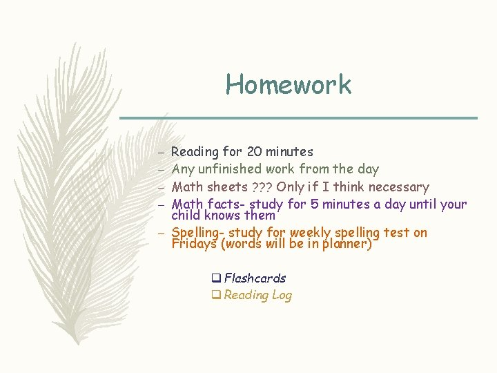 Homework Reading for 20 minutes Any unfinished work from the day Math sheets ?