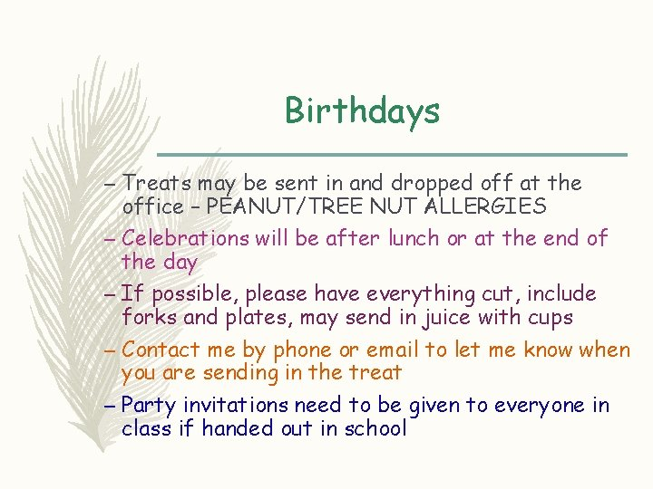Birthdays – Treats may be sent in and dropped off at the office –