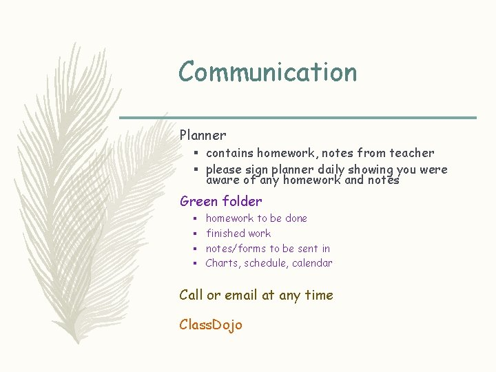 Communication Planner § contains homework, notes from teacher § please sign planner daily showing