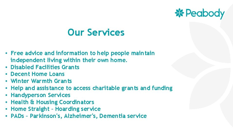 Our Services • Free advice and information to help people maintain independent living within