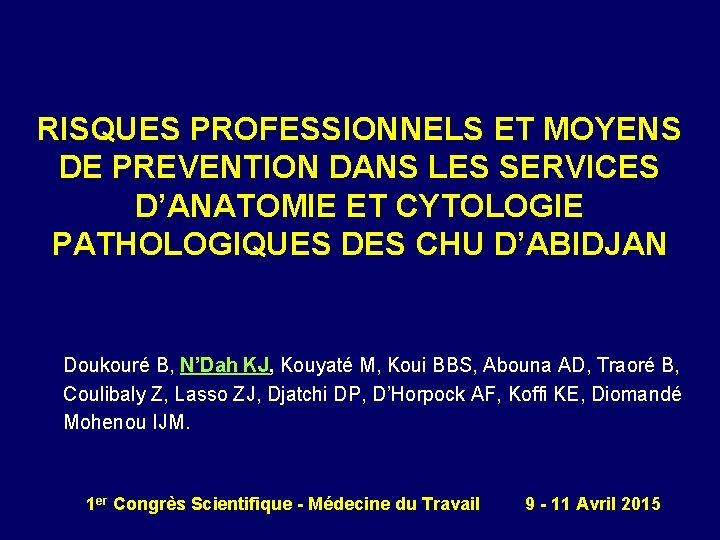 RISQUES PROFESSIONNELS ET MOYENS DE PREVENTION DANS LES SERVICES D'ANATOMIE ET CYTOLOGIE PATHOLOGIQUES DES