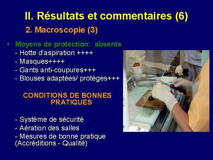 II. Résultats et commentaires (6) 2. Macroscopie (3) • Moyens de protection: absents -