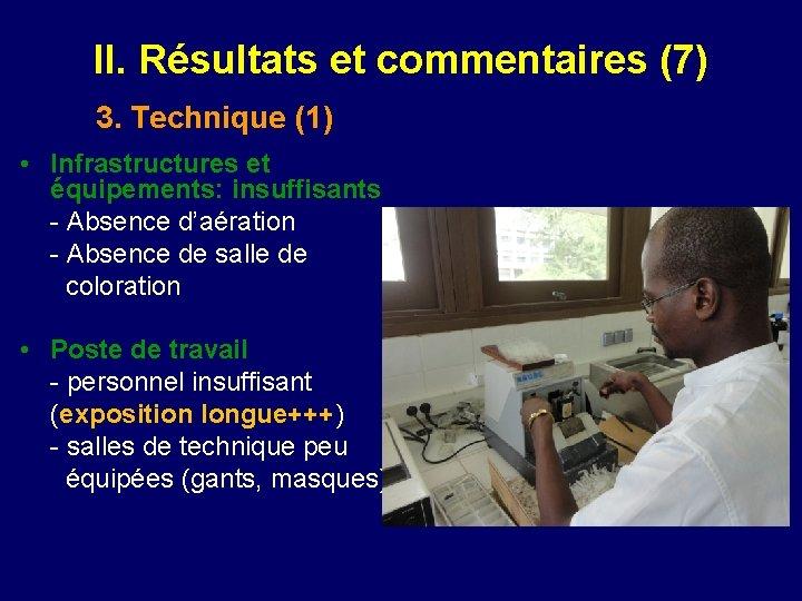 II. Résultats et commentaires (7) 3. Technique (1) • Infrastructures et équipements: insuffisants -