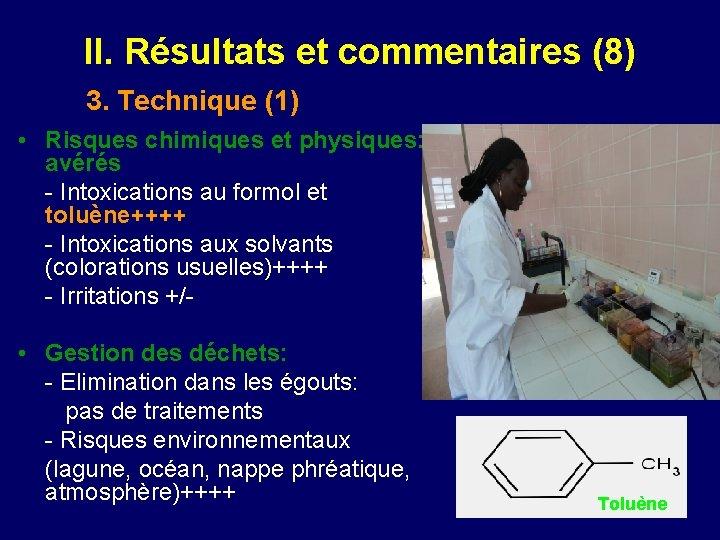 II. Résultats et commentaires (8) 3. Technique (1) • Risques chimiques et physiques: avérés
