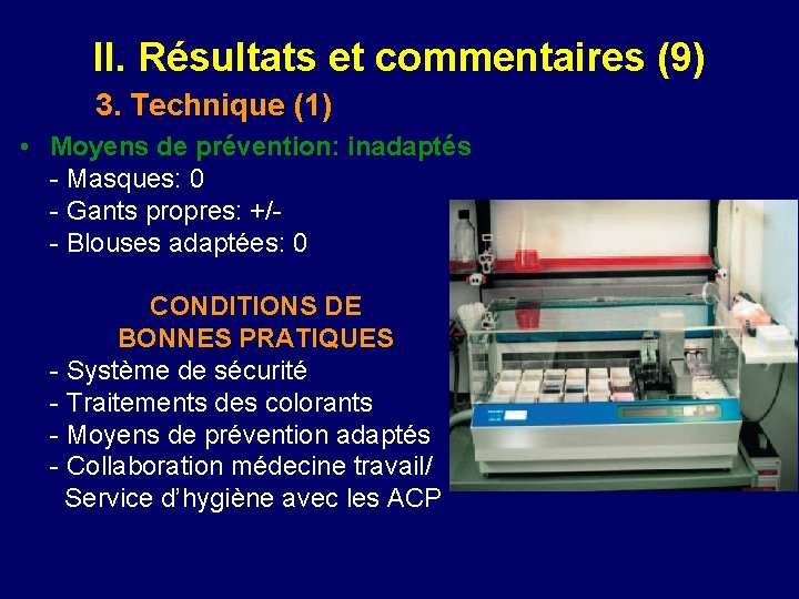 II. Résultats et commentaires (9) 3. Technique (1) • Moyens de prévention: inadaptés -