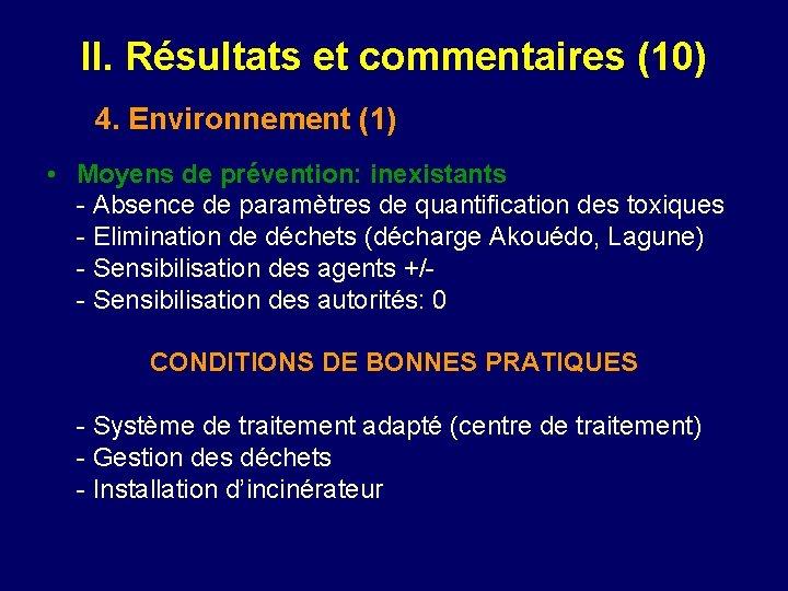 II. Résultats et commentaires (10) 4. Environnement (1) • Moyens de prévention: inexistants -