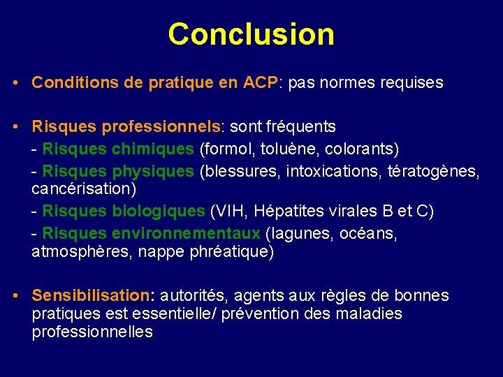 Conclusion • Conditions de pratique en ACP: pas normes requises • Risques professionnels: sont