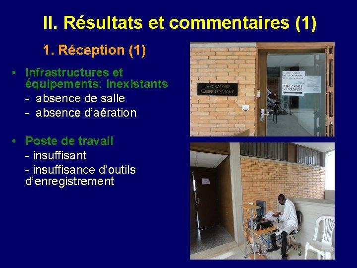 II. Résultats et commentaires (1) 1. Réception (1) • Infrastructures et équipements: inexistants -