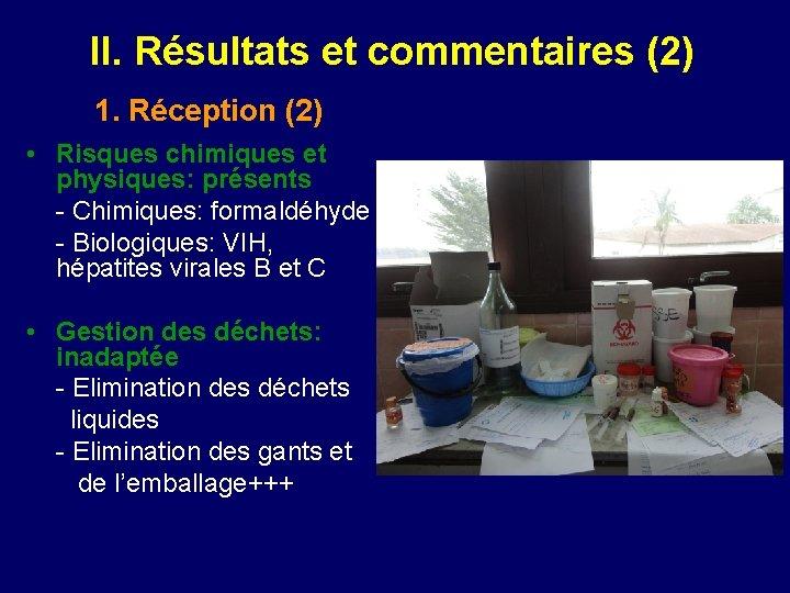 II. Résultats et commentaires (2) 1. Réception (2) • Risques chimiques et physiques: présents